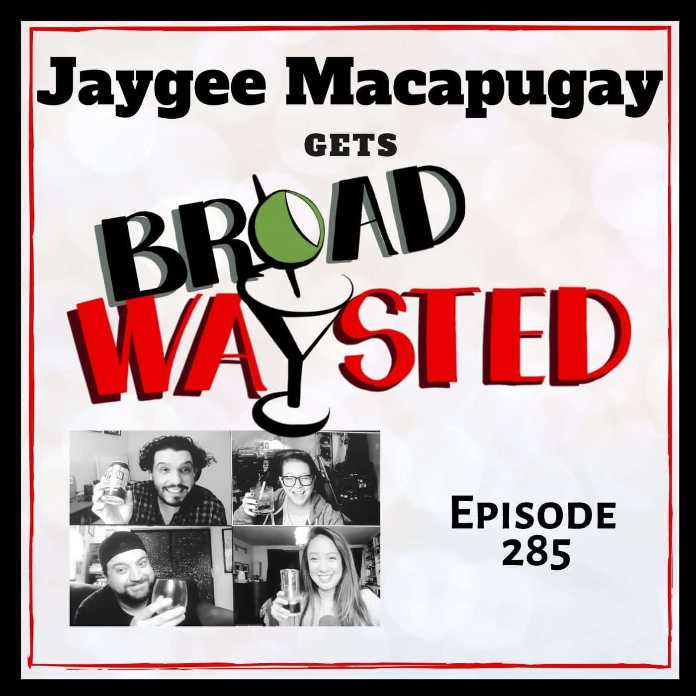 Episode 285: Jaygee Macapugay gets Broadwaysted!