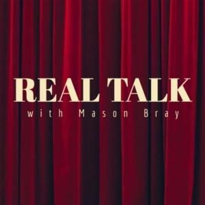 Real Talk With Mason Bray
