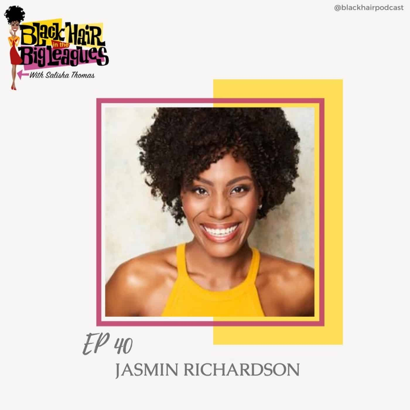 EP 40- 4C Hair Journey: JASMIN RICHARDSON