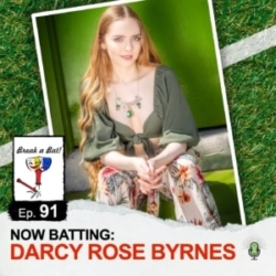 #91 - Now Batting: Darcy Rose Byrnes
