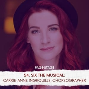 54 - SIX The Musical: Carrie-Anne Ingrouille, Choreographer