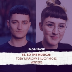 53 - SIX The Musical: Toby Marlow and Lucy Moss, Co-Writers