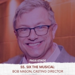 55 - SIX The Musical: Bob Mason, Casting Director