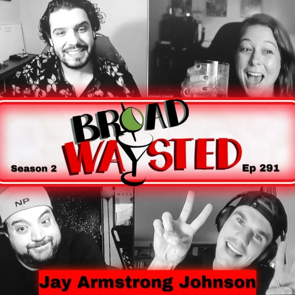 Episode 291: Jay Armstrong Johnson gets Broadwaysted!