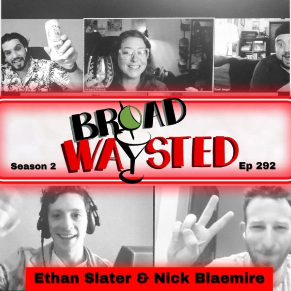 Episode 292: Nick Blaemire and Ethan Slater get Broadwaysted!