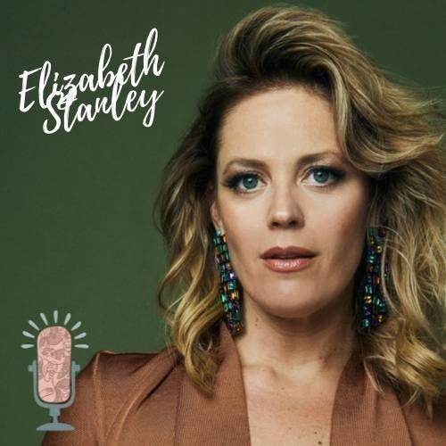#72 - Elizabeth Stanley, Stay Open, Stay Curious