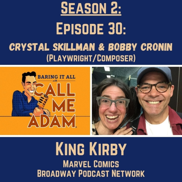 Season 2: Episode 30: Bobby Cronin and Crystal Skillman: King Kirby, Broadway Podcast Network, Marvel Comics, Captain America, The Avengers, X-Men, Composer, Playwright