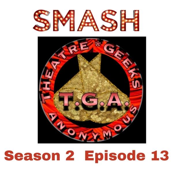 Episode 79: Smash Season 2, Episode 13
