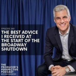 245 - The Best Advice I Received At The Start of the Broadway Shutdown