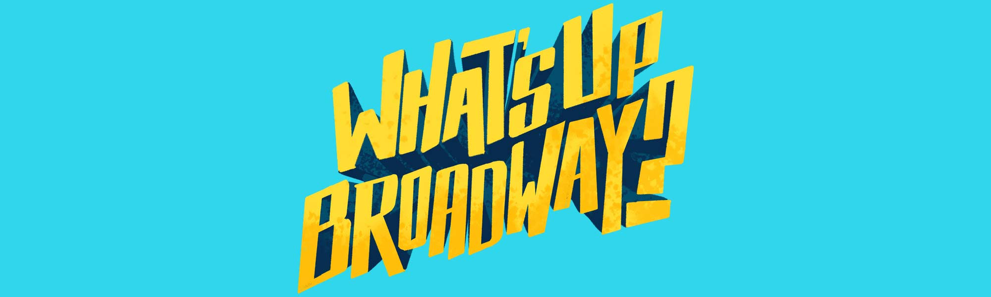 What's Up Broadway - banner
