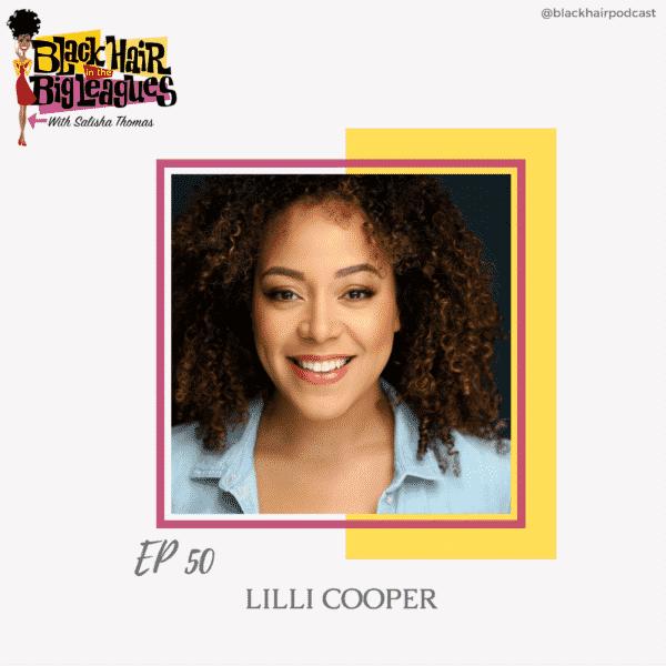 EP 50- Broadway Star LILLI COOPER Talks Curls