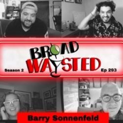 Episode 293: Barry Sonnenfeld gets Broadwaysted!