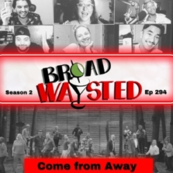 Episode 294: Come From Away gets Broadwaysted!