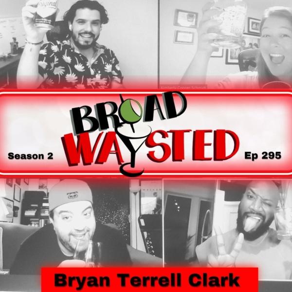 Episode 295: Bryan Terrell Clark gets Broadwaysted!