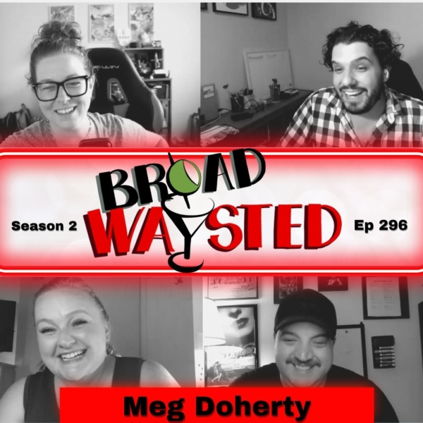 Episode 296: Meg Doherty gets Broadwaysted!