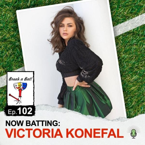 #102 - Now Batting: Victoria Konefal