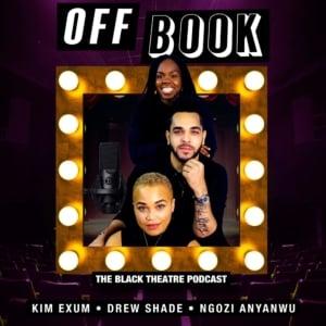 Off Book: The Black Theatre Podcast