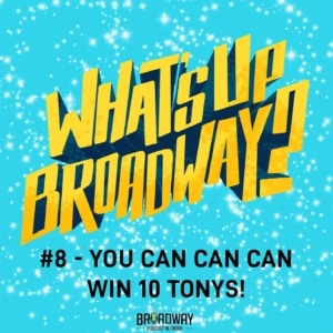 #8 - You Can Can Can Win 10 TONYS!
