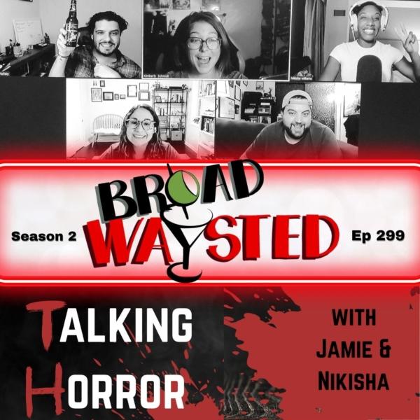 Episode 299: Talking Horror gets Broadwaysted!