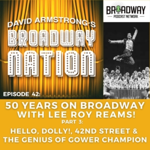 Episode 42: Fifty Years On Broadway with Lee Roy Reams!, Part 3