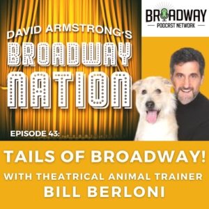 Episode 43: TAILS OF BROADWAY! with theatrical animal trainer BILL BERLONI
