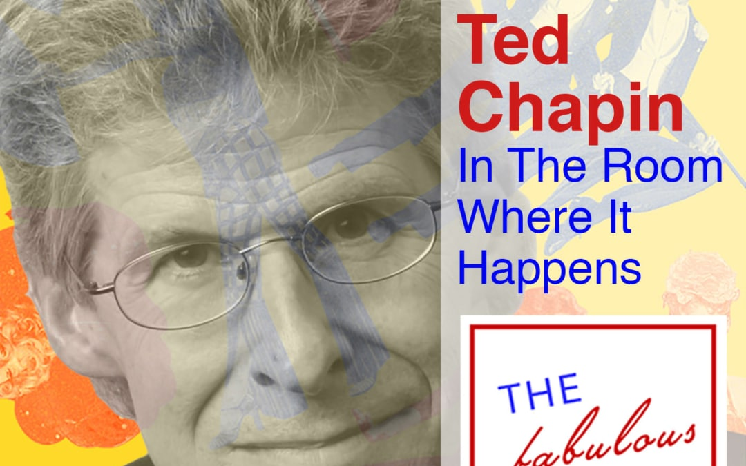 Episode 27: Ted Chapin: In the Room Where It Happens