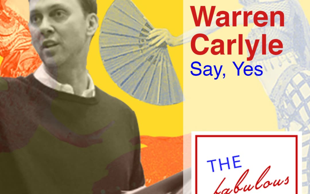 Episode 31: Warren Carlyle: Say, Yes.