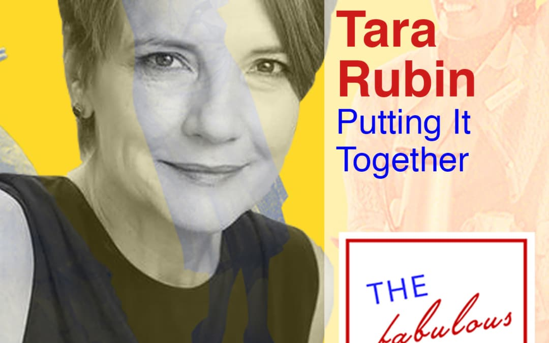 Episode 33: Tara Rubin: Putting It Together