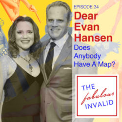 The Fabulous Invalid Ep 34 Dear Evan Hansen