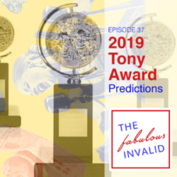 The Fabulous Invalid Ep 37 Tony Predictions 2019