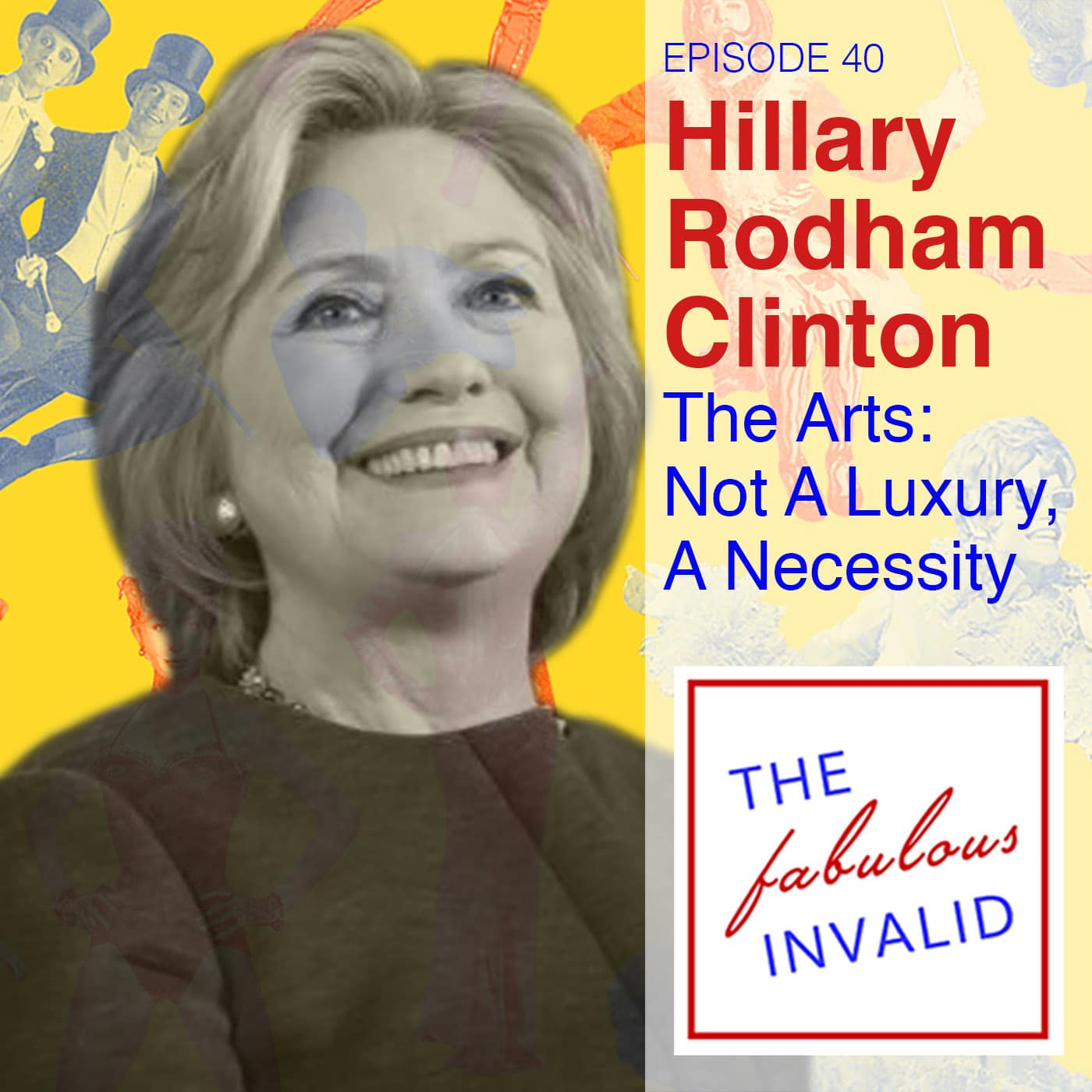 The Fabulous Invalid Ep 40 Hillary Rodham Clinton