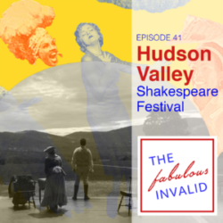 The Fabulous Invalid Ep 41 Hudson Valley Shakespeare Festival