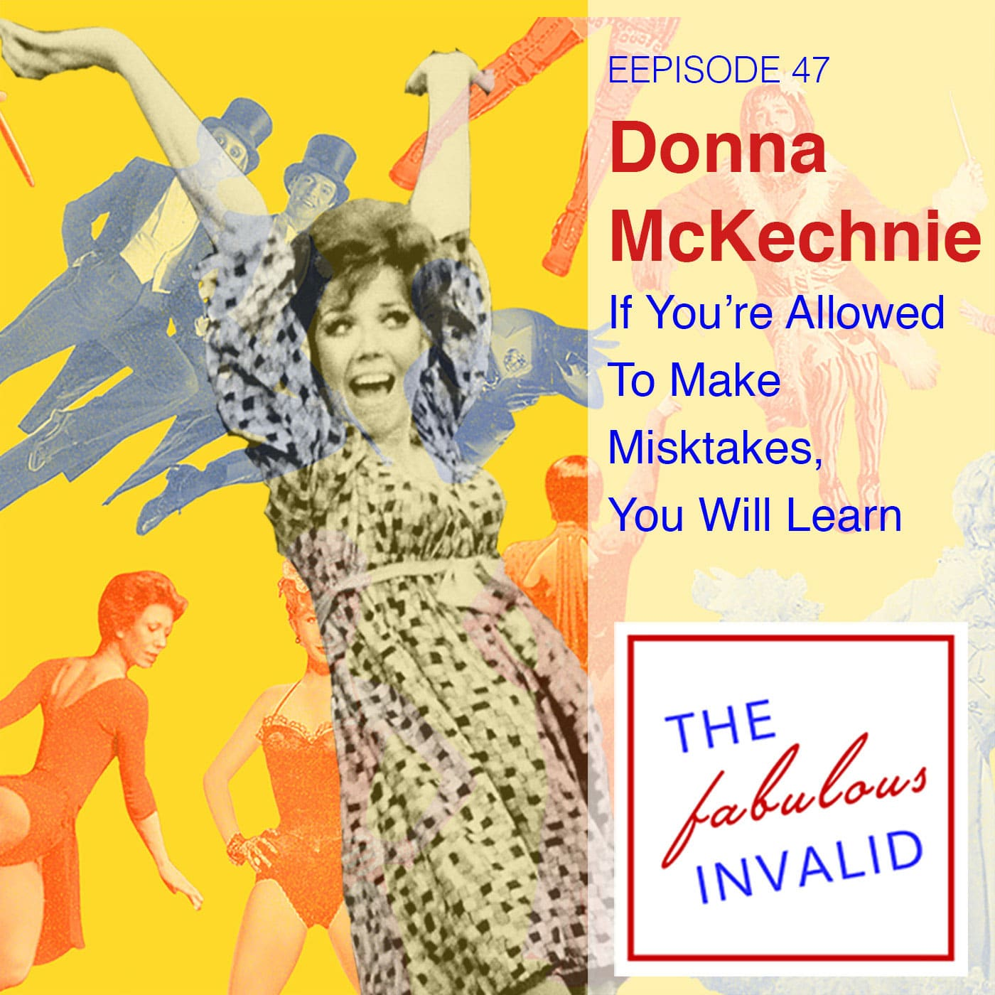 The Fabulous Invalid Episode 47 Guest Donna McKechnie