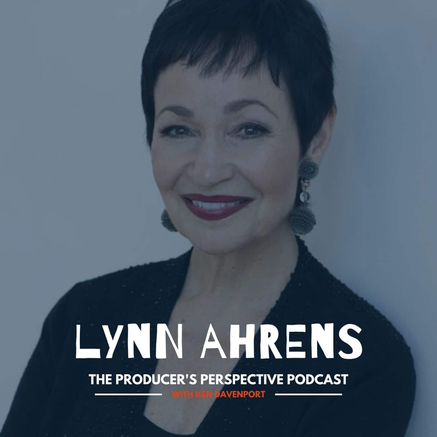 Ken Davenport's The Producer's Perspective Podcast Episode 52 - Lynn Ahrens