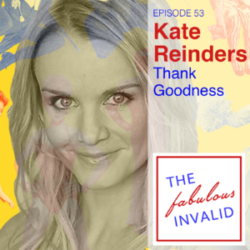 The Fabulous Invalid Episode 53 Kate Reinders