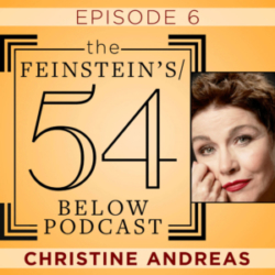 The Feinstein's 54 Below Podcast Episode 6 Christine Andreas