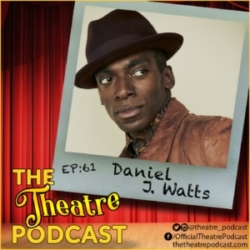 The Theatre Podcast Episode 61 with Daniel J Watts