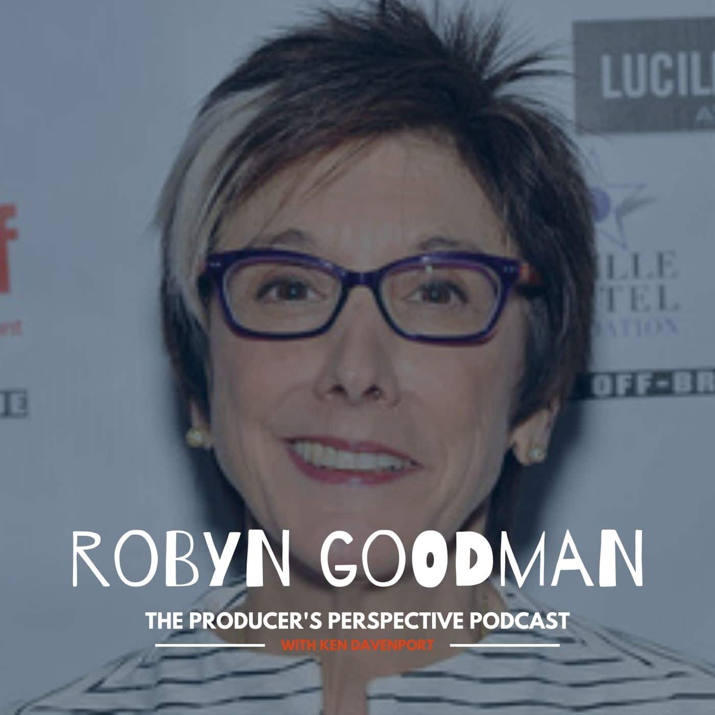 Ken Davenport's The Producer's Perspective Podcast Episode 64 - Robyn Goodman
