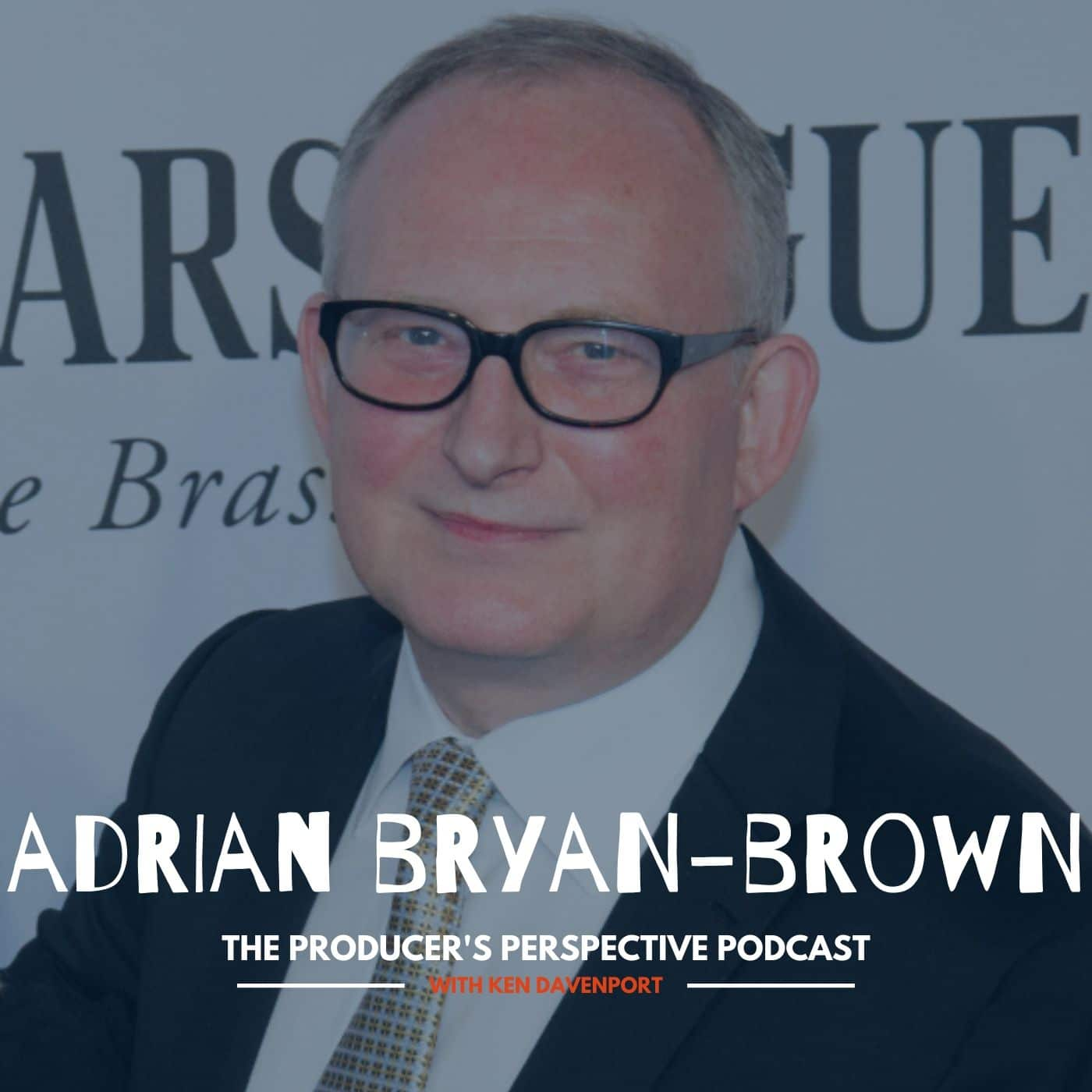 Ken Davenport's The Producer's Perspective Podcast Episode 66 - Adrian Bryan-Brown