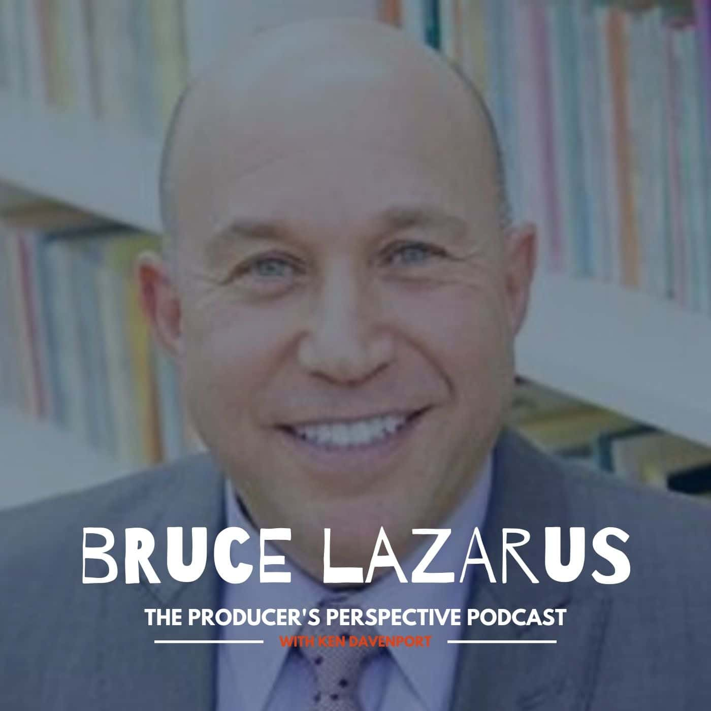 Ken Davenport's The Producer's Perspective Podcast Episode 67 - Bruce Lazarus