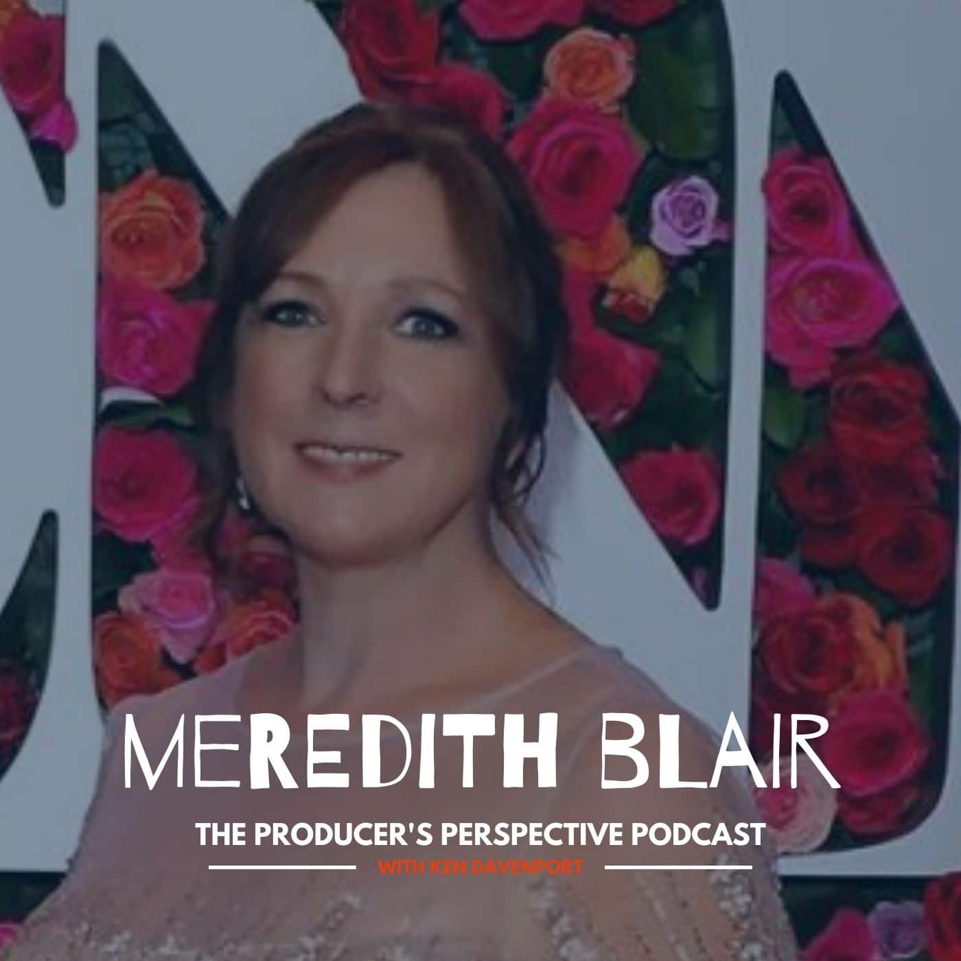 Ken Davenport's The Producer's Perspective Podcast Episode 69 - Meredith Blair