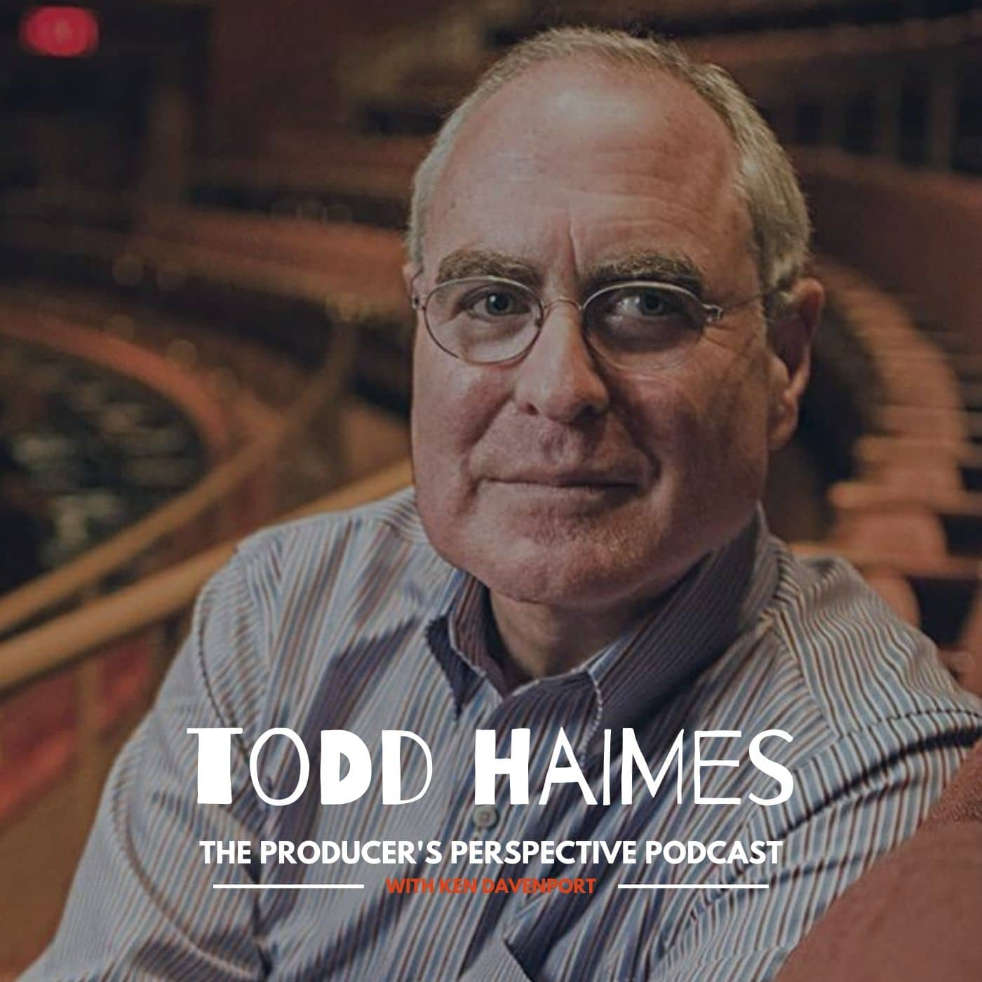 Ken Davenport's The Producer's Perspective Podcast Episode 7 - Todd Haimes