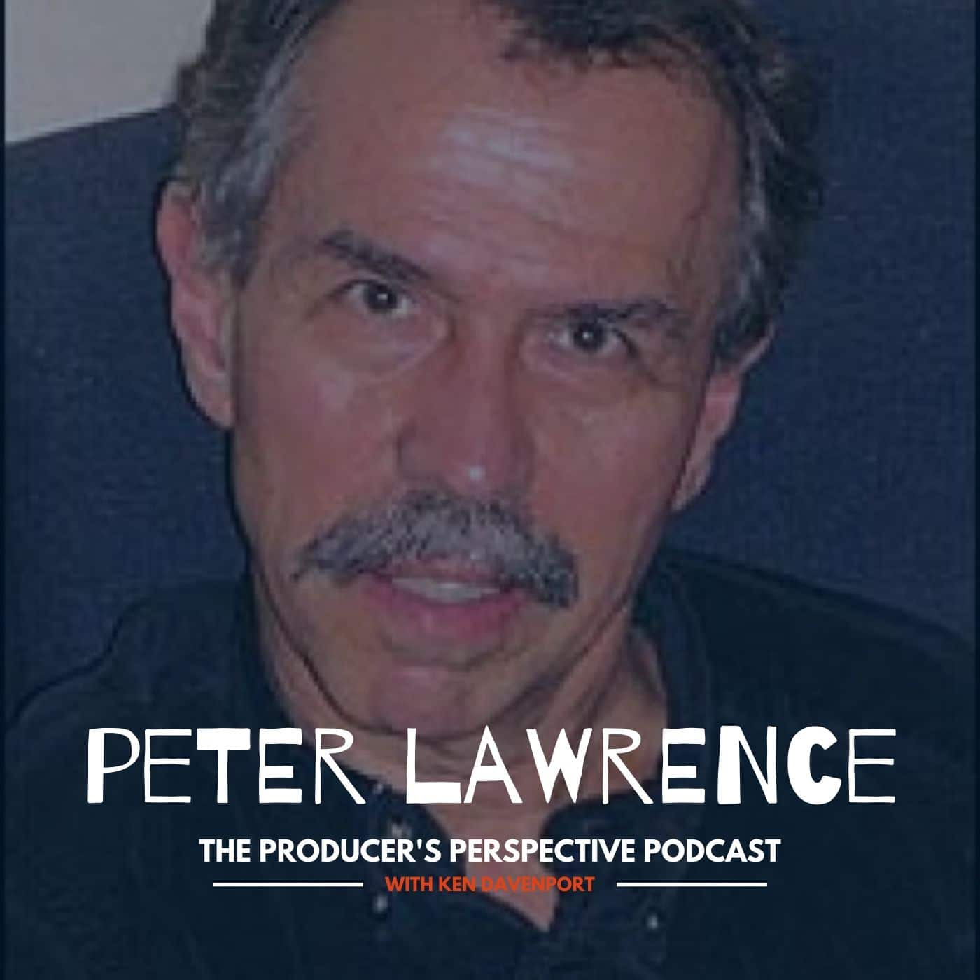Ken Davenport's The Producer's Perspective Podcast Episode 78 - Peter Lawrence