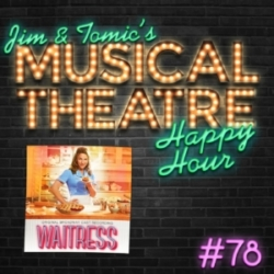 Jim & Tomic' Musical Theatre Happy Hour Episode 78 Waitress