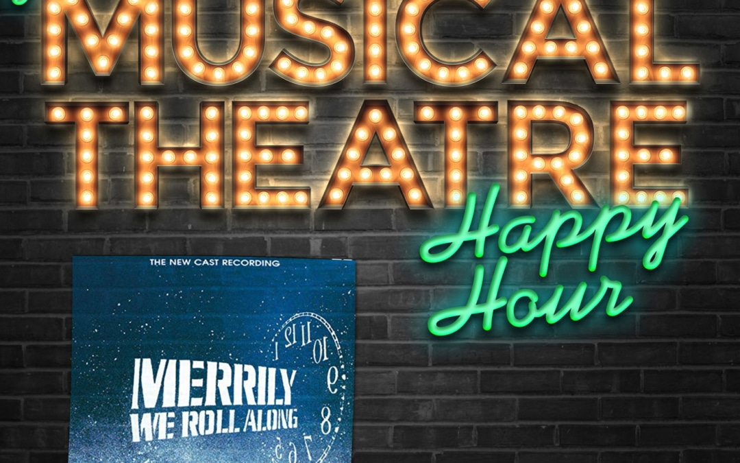 Happy Hour #8: Merrily Rolling Along – 'Merrily We Roll Along'