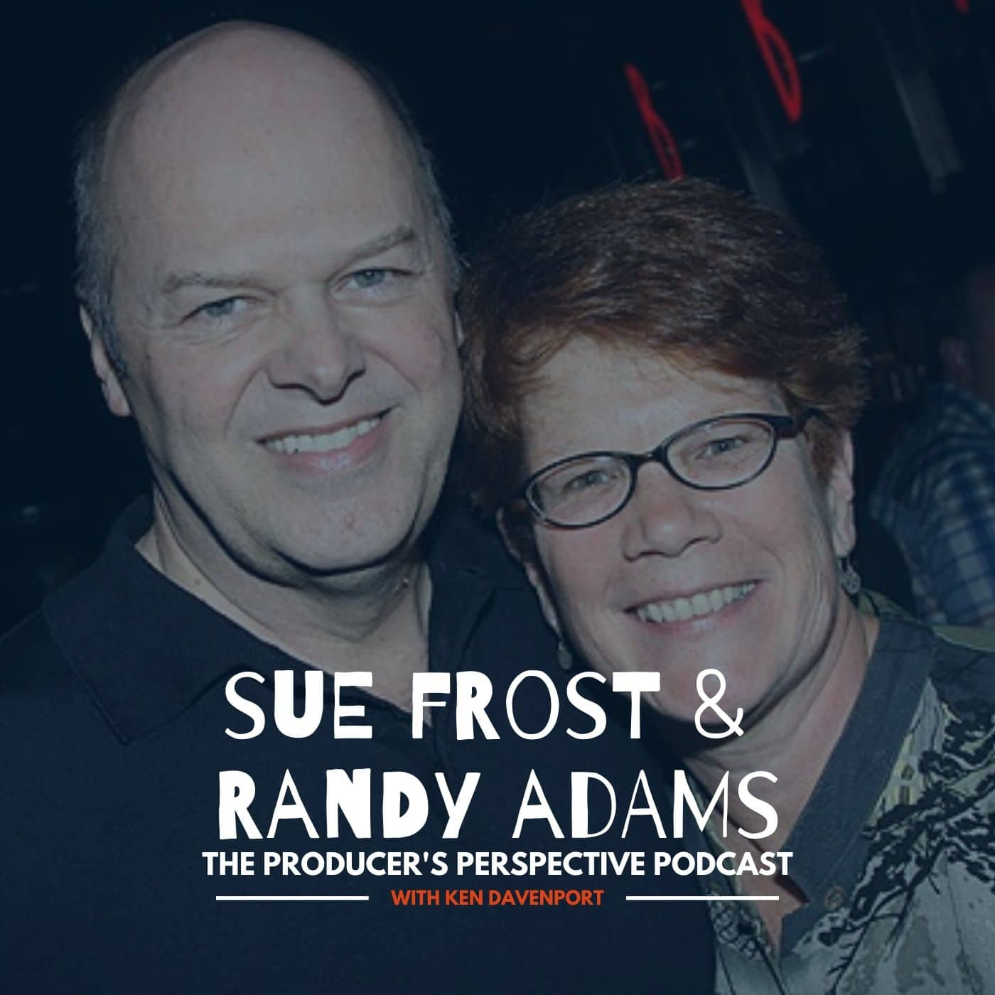 Ken Davenport's The Producer's Perspective Podcast Episode 80 - Sue Frost _ Randy Adams