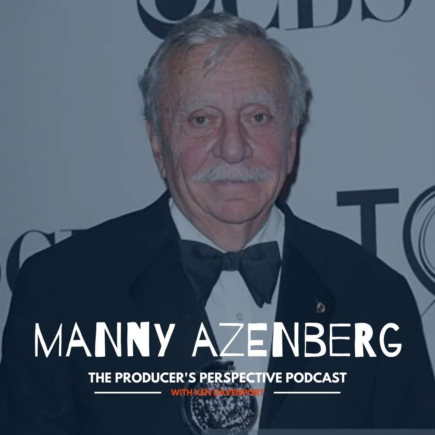 Ken Davenport's The Producer's Perspective Podcast Episode 86 - Manny Azenberg