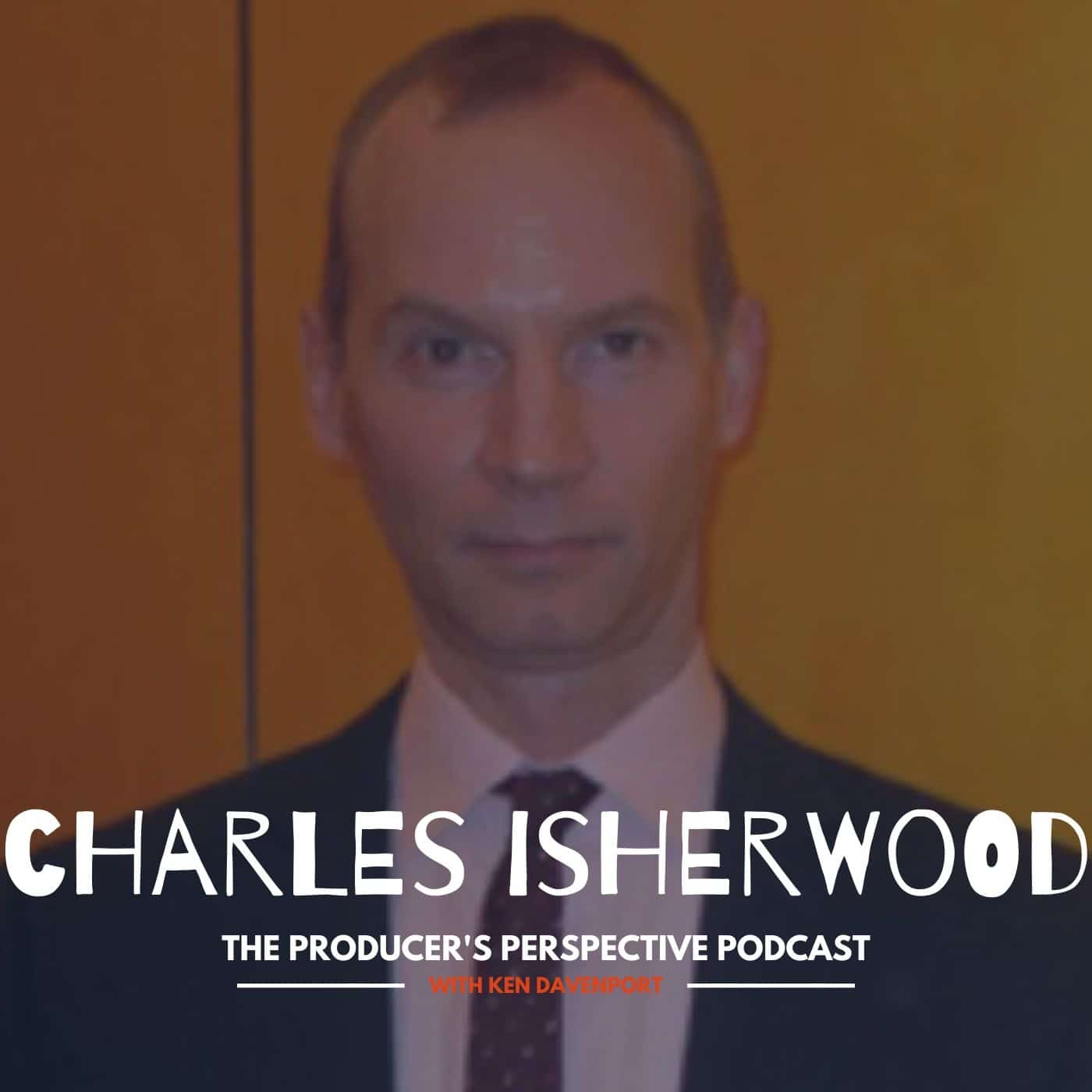 Ken Davenport's The Producer's Perspective Podcast Episode 88 - Charles Isherwoof