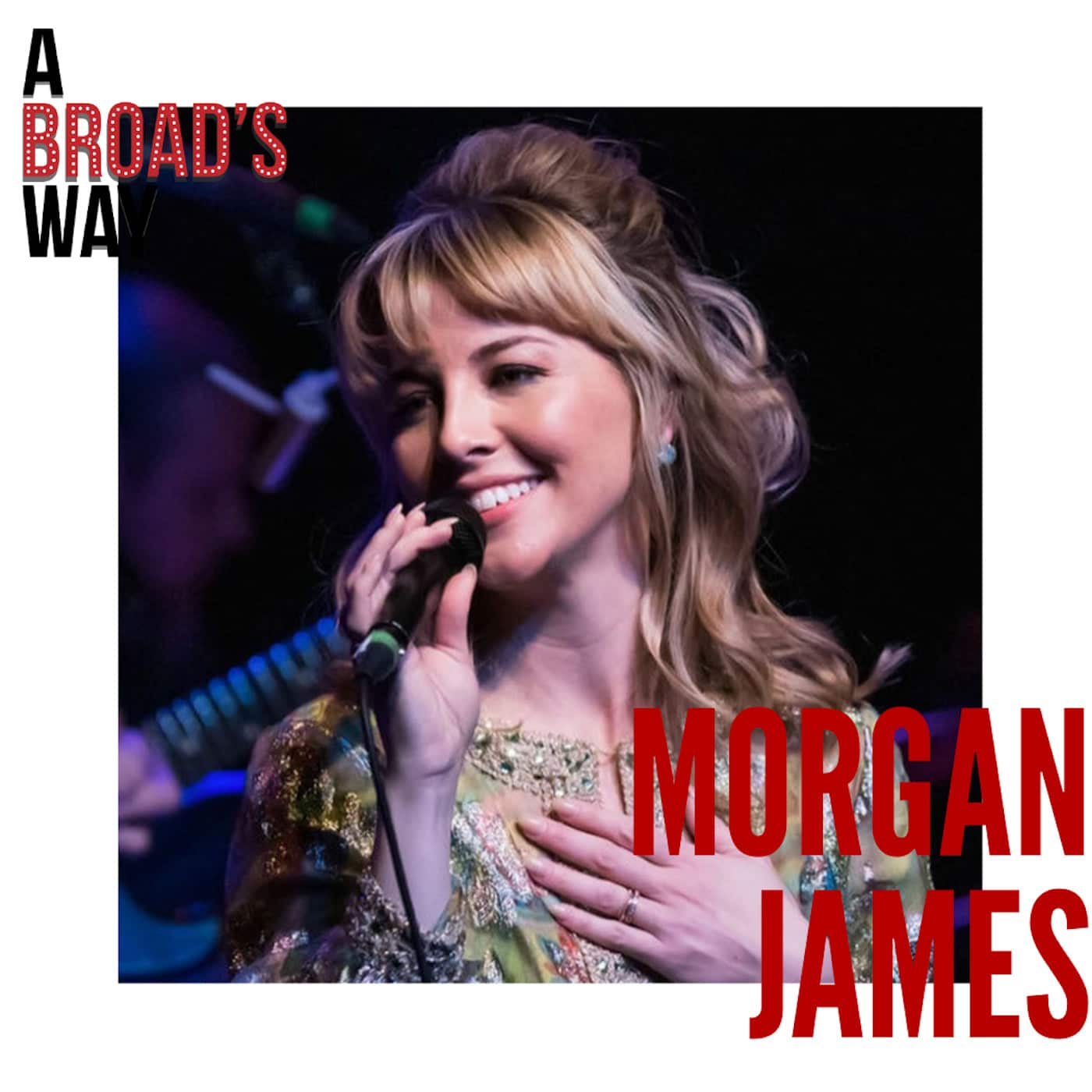 A Broad's Way Ep15 - Morgan James: Juilliard, broadway & soul music