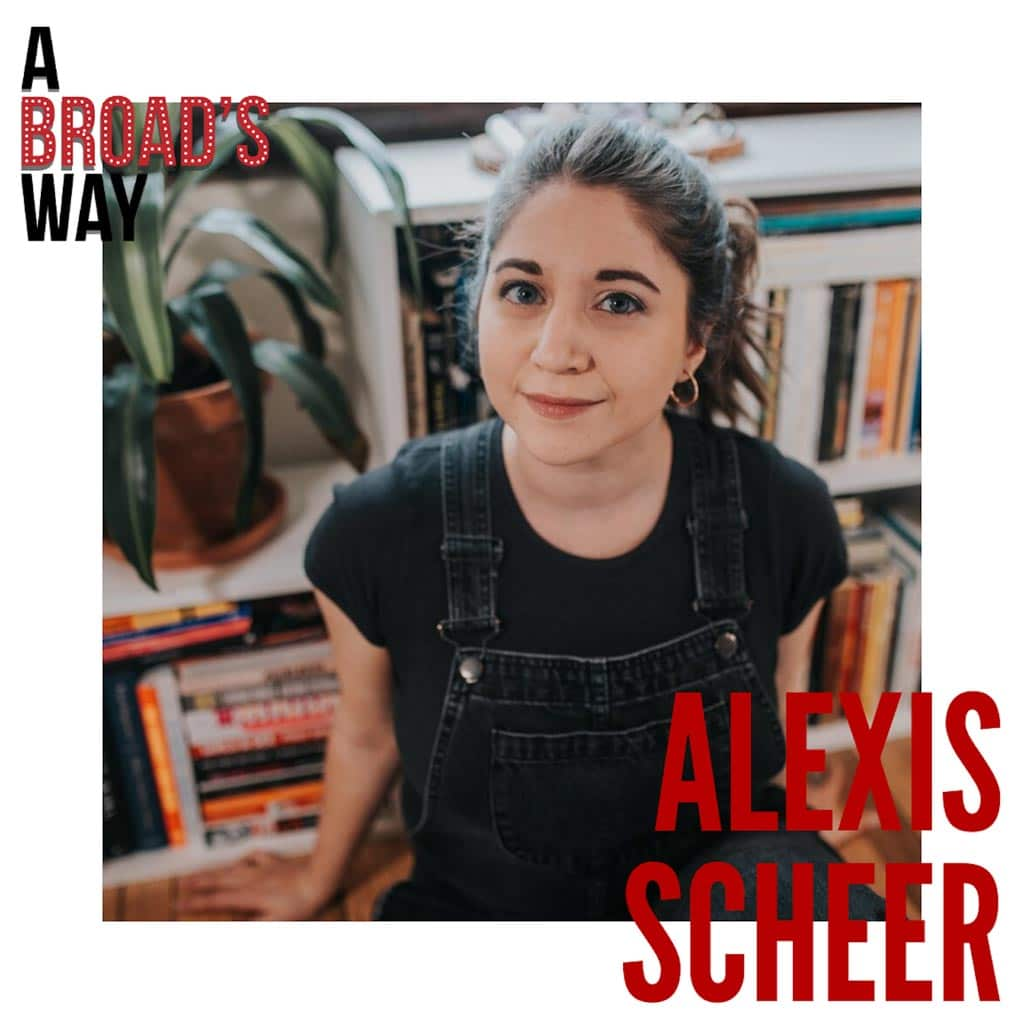 A Broad's Way - Ep19 - Alexis Scheer: creating, producing, & writing women in theatre